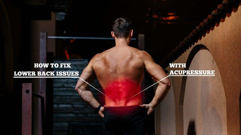 Acupressure Remedy For Fixing Lower Back Pain